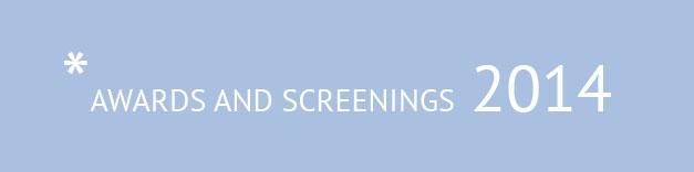 Awards and Screenings 2014